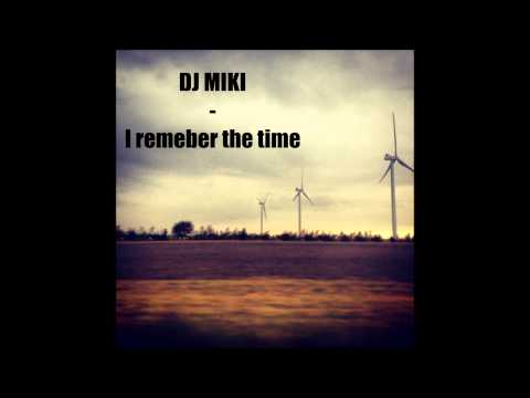 DJ MIKI - I REMEMBER THE TIME (OFFICIAL REMIX)