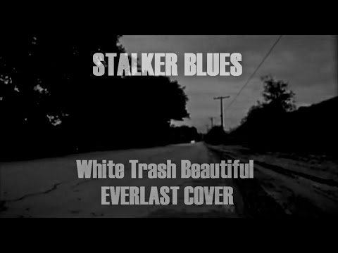 STALKER BLUES - White Trash Beautiful (Everlast Cover)