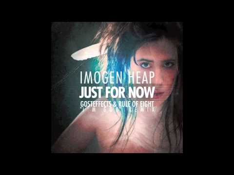 Imogen Heap - Just for Now (Gosteffects & Rule of Eight