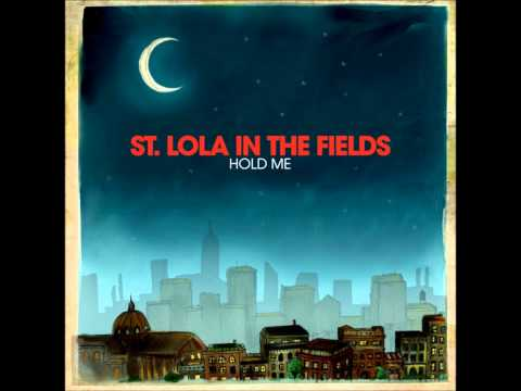St. Lola In The Fields- Hold Me