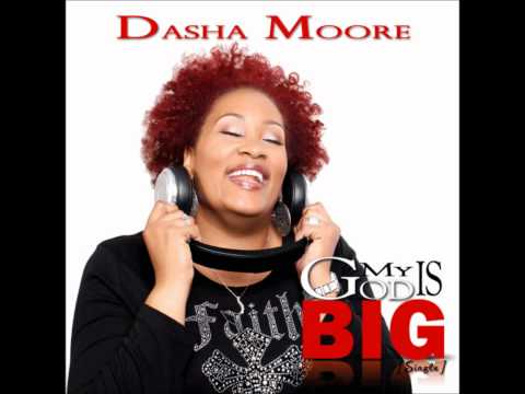 "Dasha Moore ""My God Is Big"""