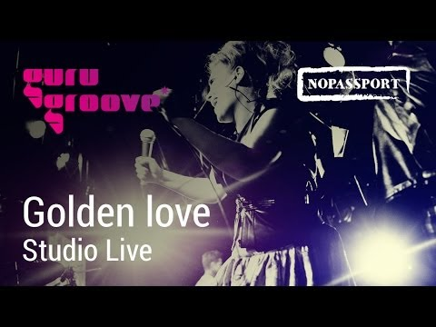 Guru Groove Foundation - Golden love - Studio Live