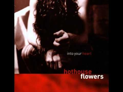 Feel like living - Hothouse Flowers (Into your heart)